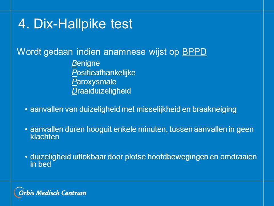4. Dix-Hallpike test Wordt gedaan indien anamnese wijst op BPPD