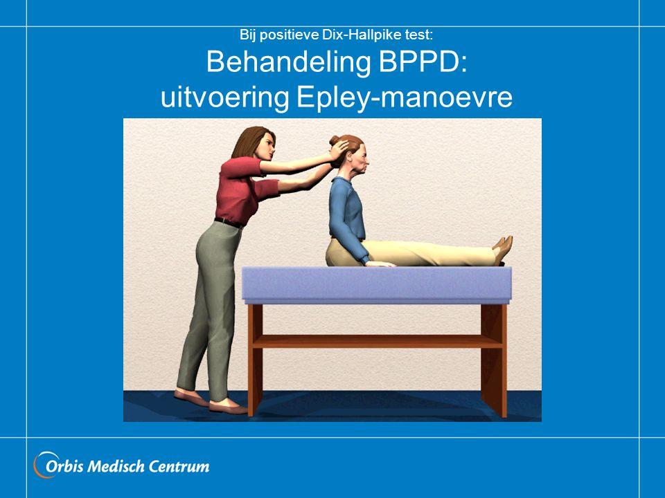 Bij positieve Dix-Hallpike test: Behandeling BPPD: uitvoering Epley-manoevre