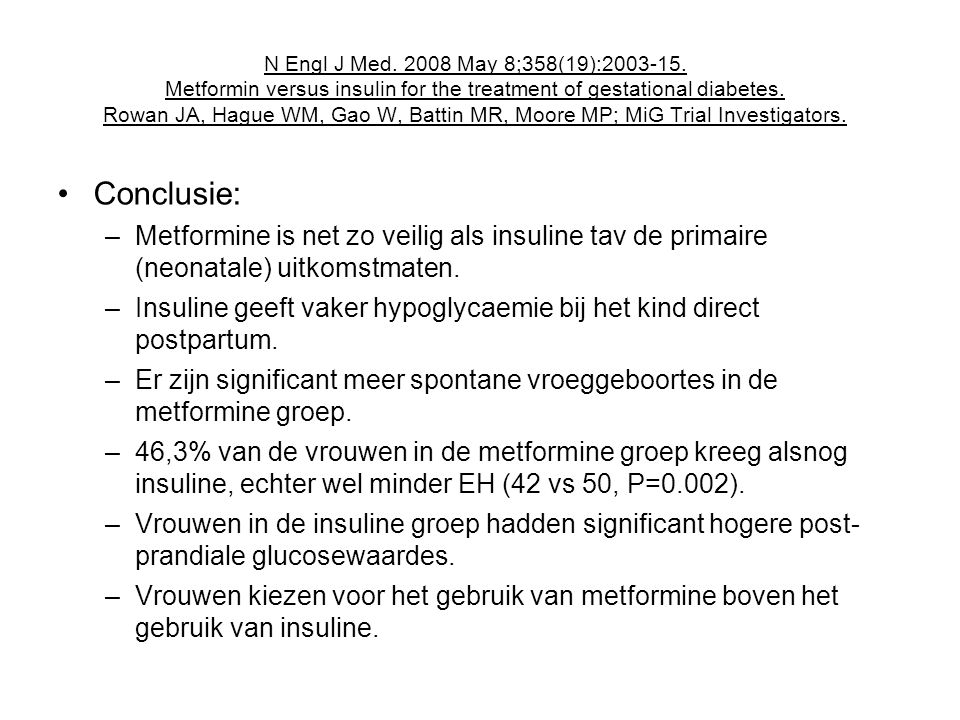 N Engl J Med. 2008 May 8;358(19):2003-15. Metformin versus insulin for the treatment of gestational diabetes. Rowan JA, Hague WM, Gao W, Battin MR, Moore MP; MiG Trial Investigators.