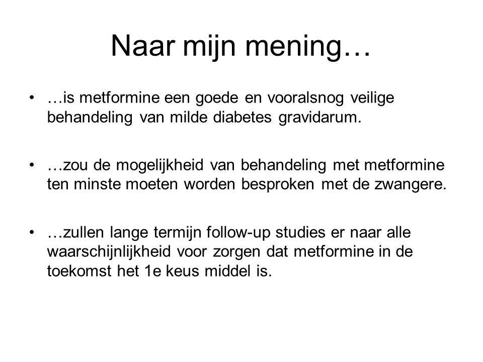 Naar mijn mening… …is metformine een goede en vooralsnog veilige behandeling van milde diabetes gravidarum.