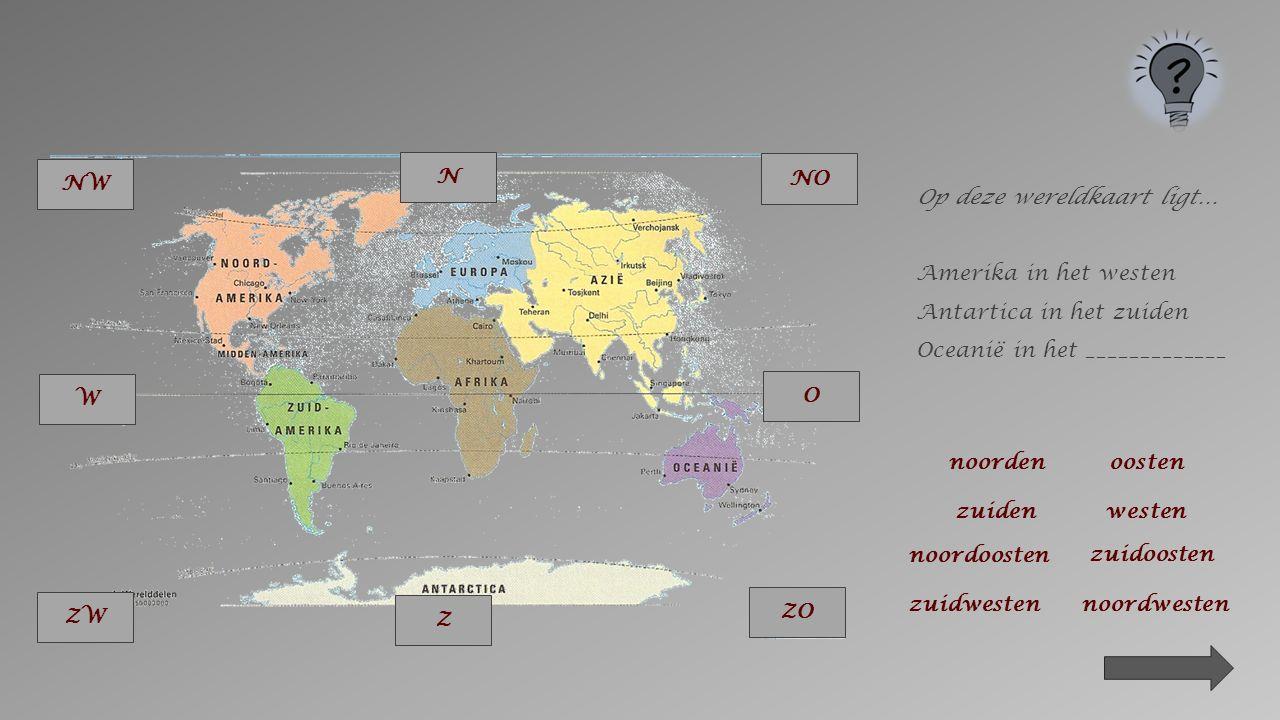 NO N. ZO. O. NW. Z. ZW. W. Op deze wereldkaart ligt… Amerika in het westen. Antartica in het zuiden.
