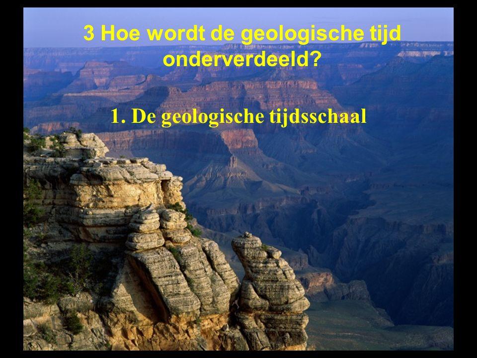 3 Hoe wordt de geologische tijd onderverdeeld