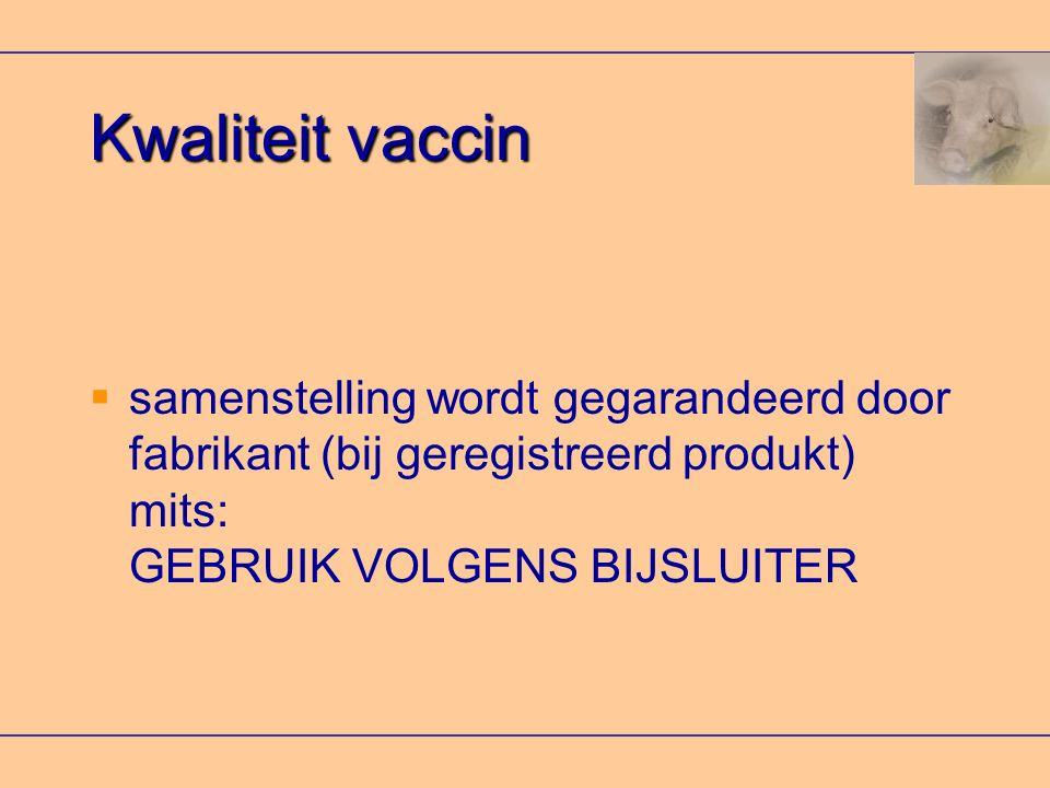 Kwaliteit vaccin samenstelling wordt gegarandeerd door fabrikant (bij geregistreerd produkt) mits: GEBRUIK VOLGENS BIJSLUITER.