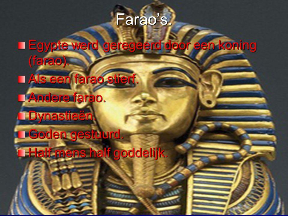 Farao's. Egypte werd geregeerd door een koning (farao).