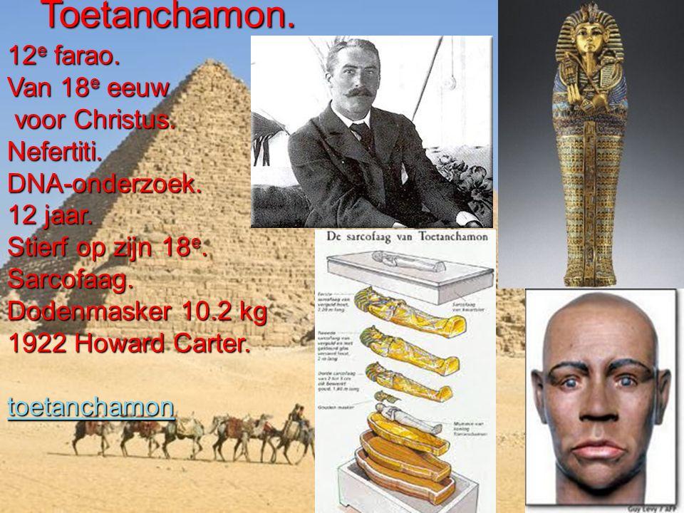 Toetanchamon. 12e farao. Van 18e eeuw voor Christus. Nefertiti.
