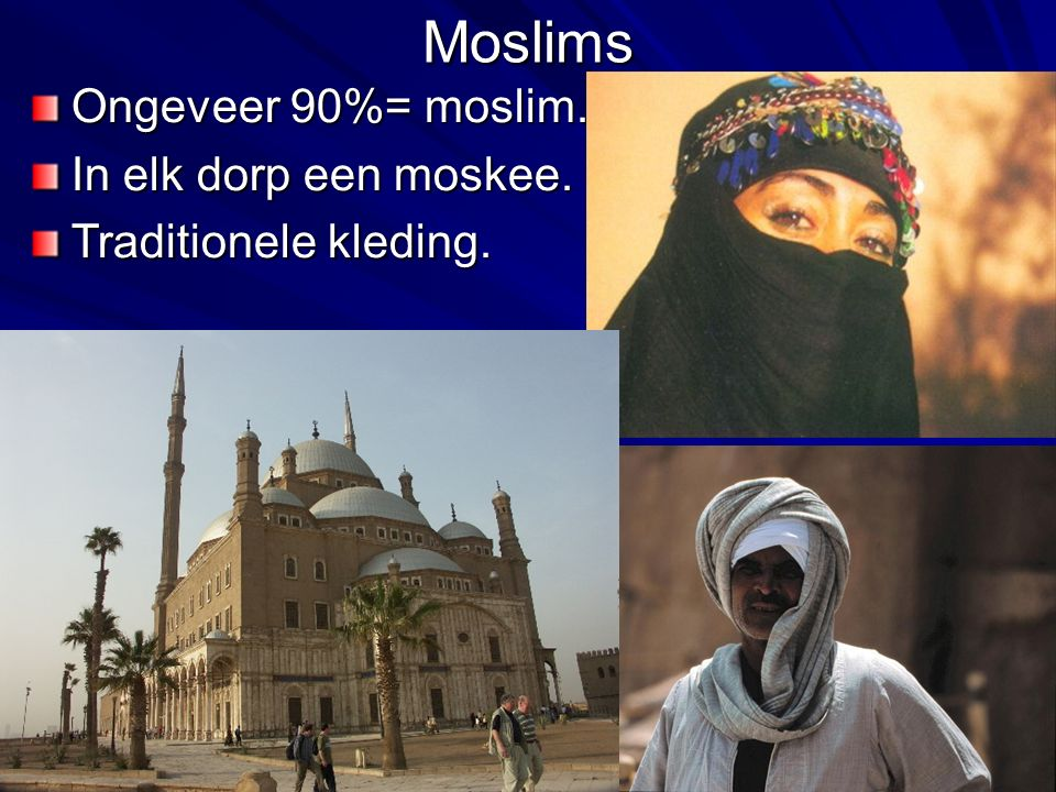 Moslims Ongeveer 90%= moslim. In elk dorp een moskee.