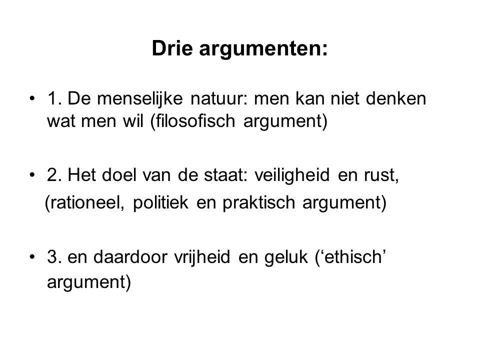 Drie argumenten: 1. De menselijke natuur: men kan niet denken wat men wil (filosofisch argument) 2. Het doel van de staat: veiligheid en rust,