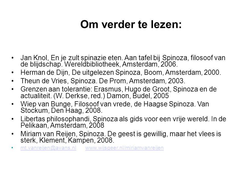 Om verder te lezen: Jan Knol, En je zult spinazie eten. Aan tafel bij Spinoza, filosoof van de blijdschap. Wereldbibliotheek, Amsterdam, 2006.
