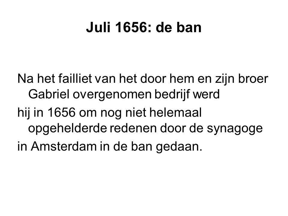 Juli 1656: de ban Na het failliet van het door hem en zijn broer Gabriel overgenomen bedrijf werd.