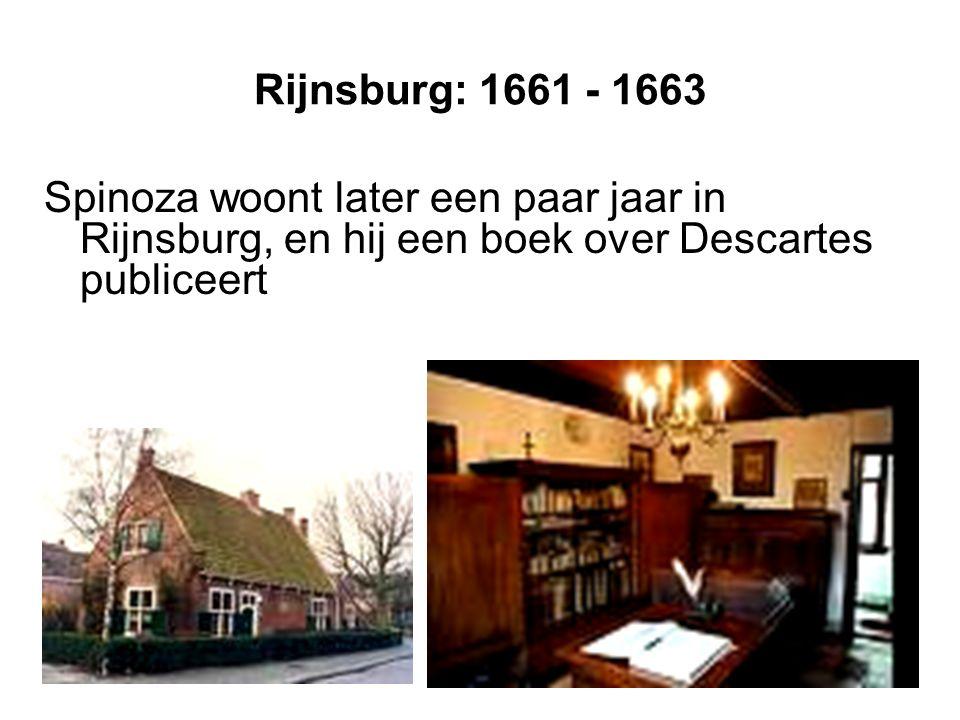 Rijnsburg: 1661 - 1663 Spinoza woont later een paar jaar in Rijnsburg, en hij een boek over Descartes publiceert.