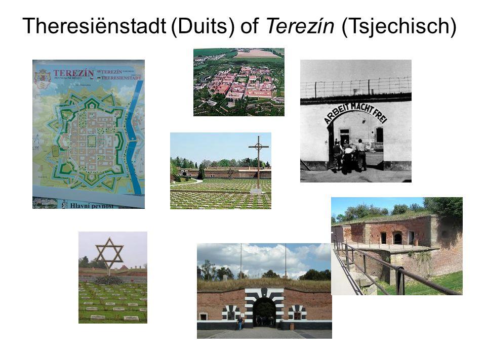 Theresiënstadt (Duits) of Terezín (Tsjechisch)