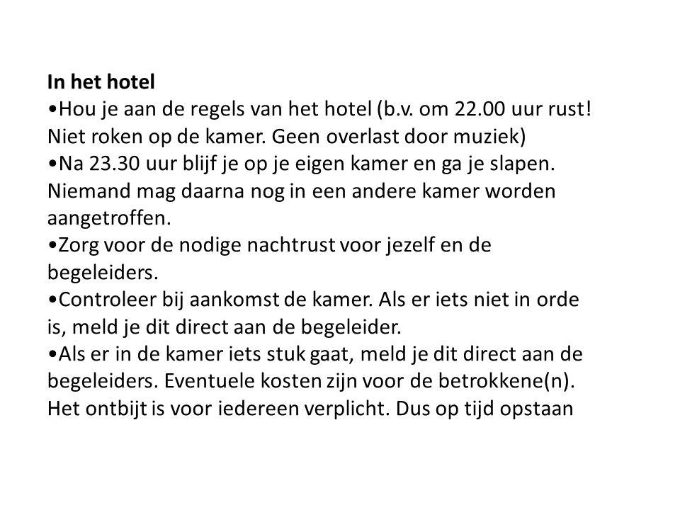 In het hotel Hou je aan de regels van het hotel (b.v. om 22.00 uur rust! Niet roken op de kamer. Geen overlast door muziek)