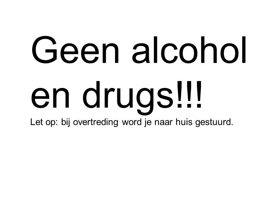 Geen alcohol en drugs!!! Let op: bij overtreding word je naar huis gestuurd.