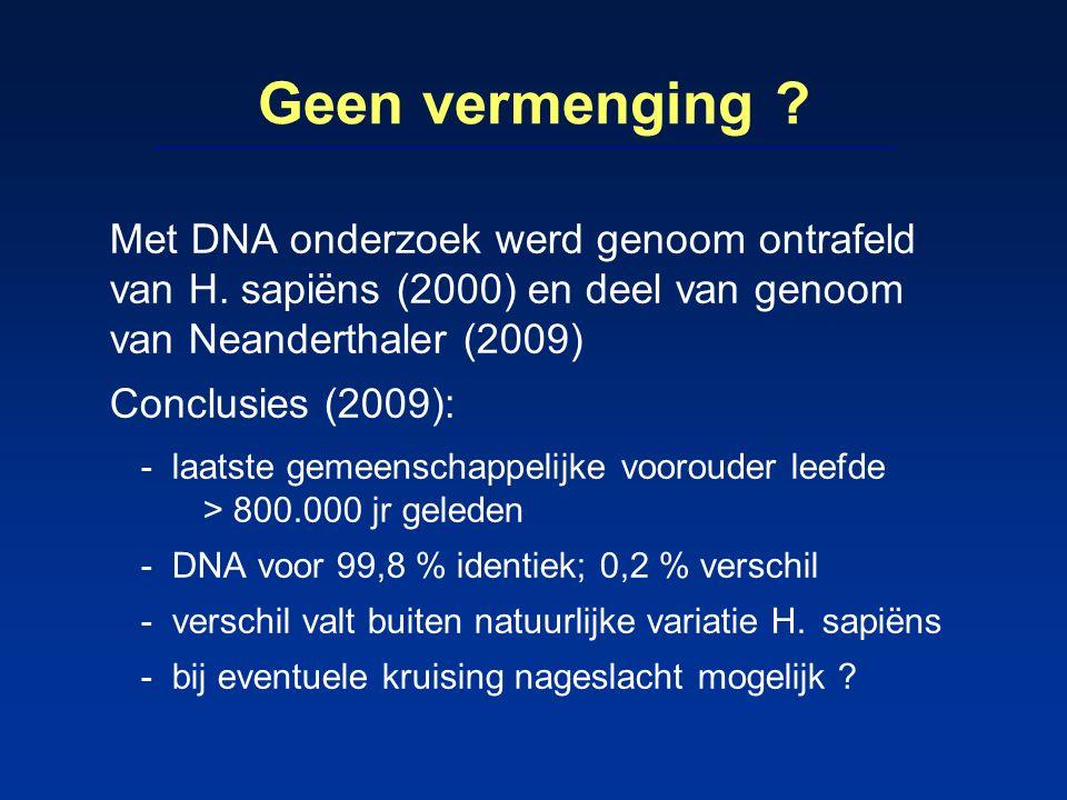 Geen vermenging Met DNA onderzoek werd genoom ontrafeld van H. sapiëns (2000) en deel van genoom van Neanderthaler (2009)