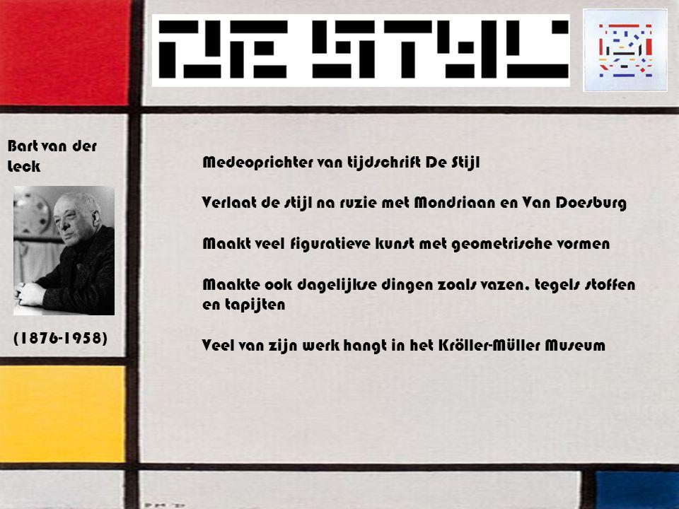 Bart van der Leck Medeoprichter van tijdschrift De Stijl. Verlaat de stijl na ruzie met Mondriaan en Van Doesburg.