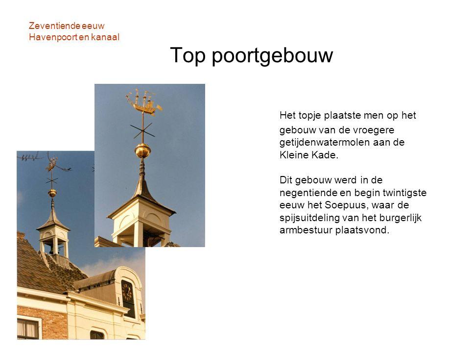 Zeventiende eeuw Havenpoort en kanaal Top poortgebouw
