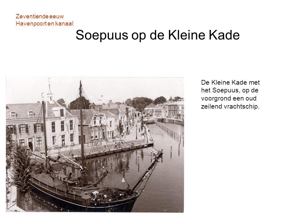 Zeventiende eeuw Havenpoort en kanaal Soepuus op de Kleine Kade
