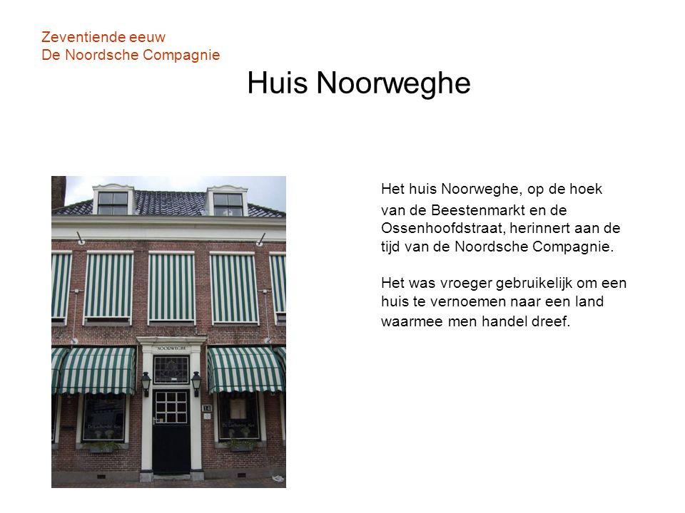 Zeventiende eeuw De Noordsche Compagnie Huis Noorweghe