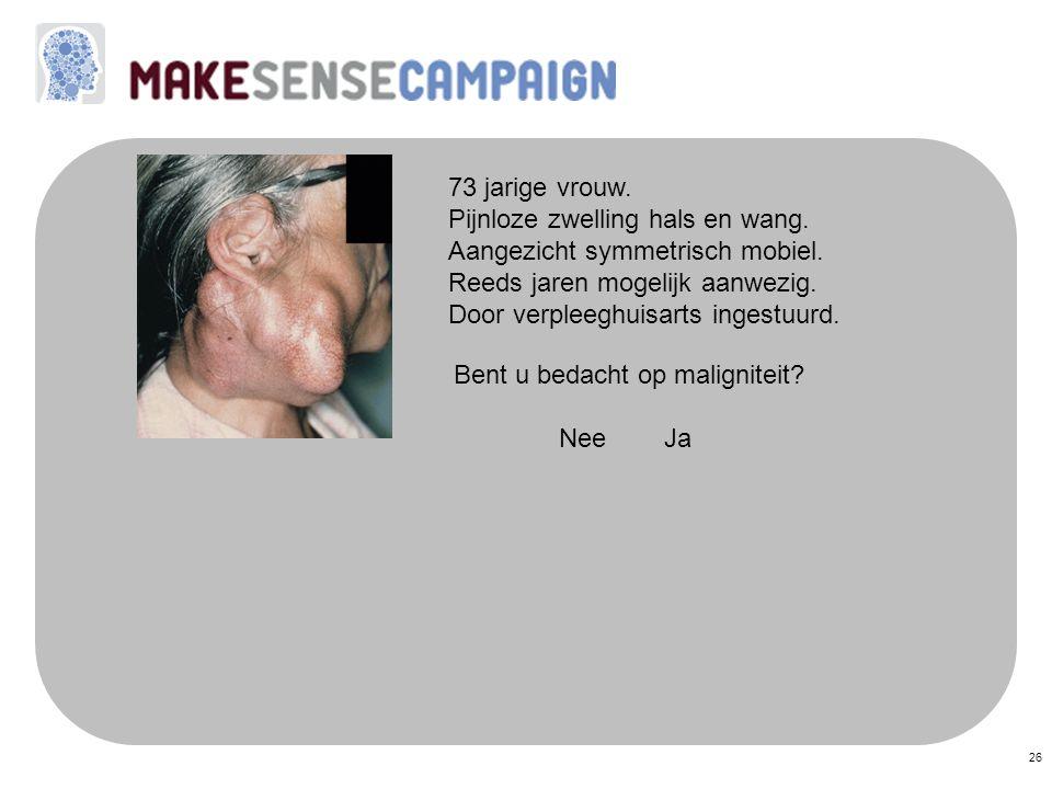73 jarige vrouw. Pijnloze zwelling hals en wang. Aangezicht symmetrisch mobiel. Reeds jaren mogelijk aanwezig.