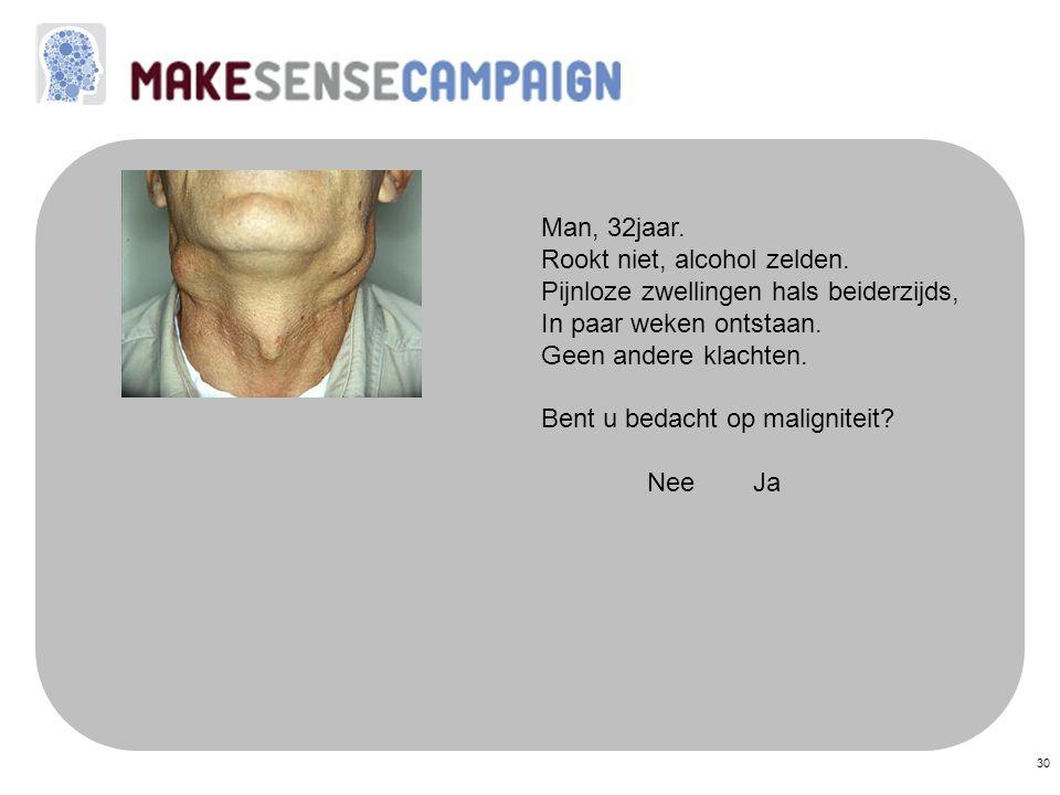 Man, 32jaar. Rookt niet, alcohol zelden. Pijnloze zwellingen hals beiderzijds, In paar weken ontstaan.