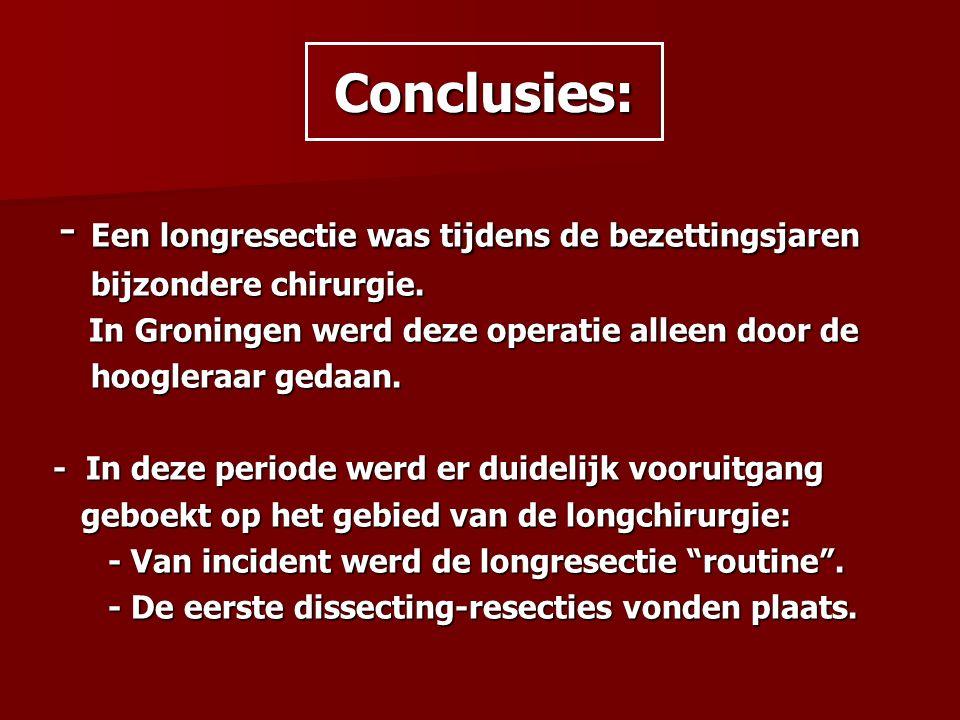 Conclusies: - Een longresectie was tijdens de bezettingsjaren