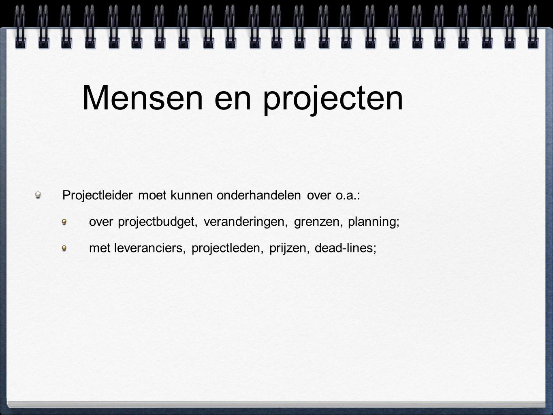 Mensen en projecten Projectleider moet kunnen onderhandelen over o.a.: