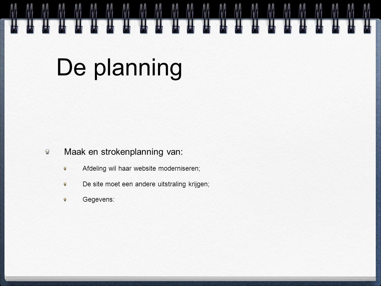 De planning Maak en strokenplanning van: