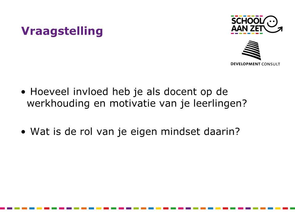 Vraagstelling Hoeveel invloed heb je als docent op de werkhouding en motivatie van je leerlingen.