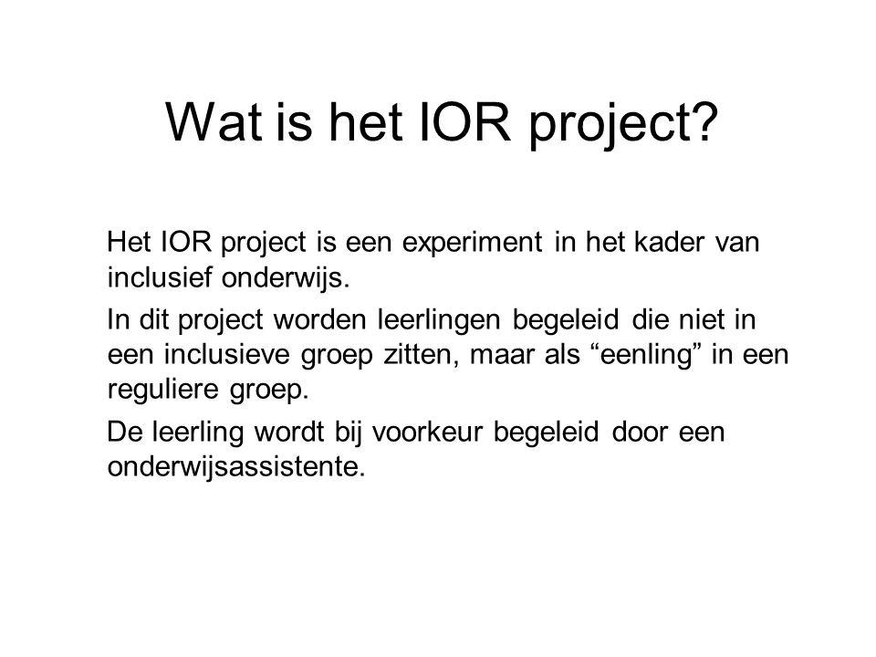Wat is het IOR project Het IOR project is een experiment in het kader van inclusief onderwijs.