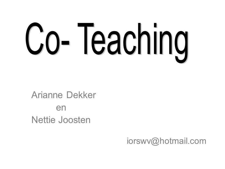 Co- Teaching Arianne Dekker en Nettie Joosten iorswv@hotmail.com 30