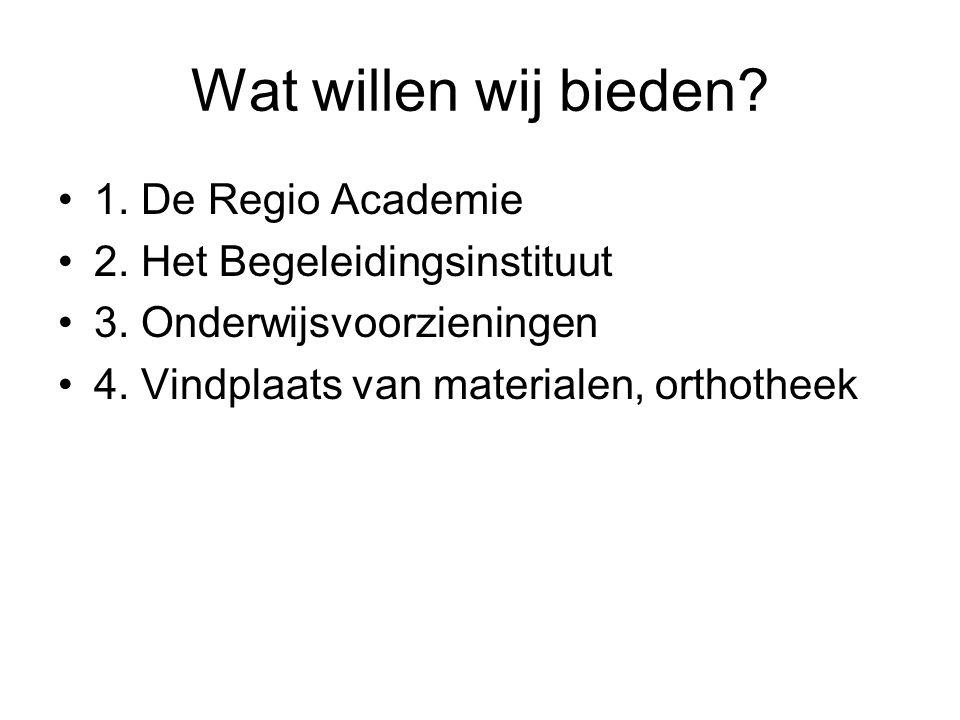 Wat willen wij bieden 1. De Regio Academie