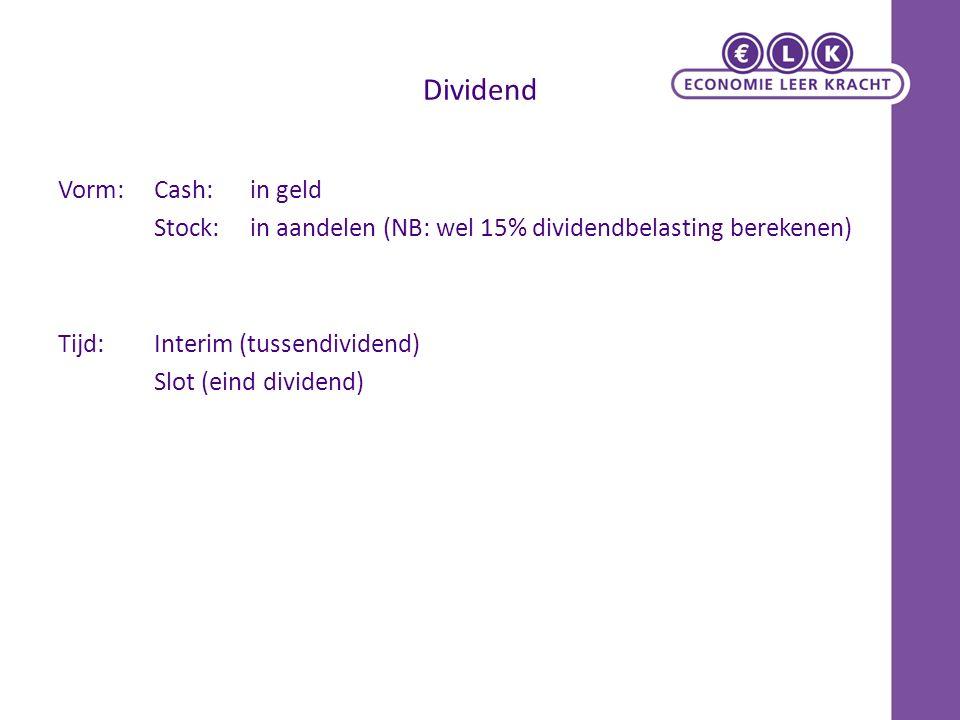 Dividend Vorm: Cash: in geld Stock: in aandelen (NB: wel 15% dividendbelasting berekenen) Tijd: Interim (tussendividend) Slot (eind dividend)