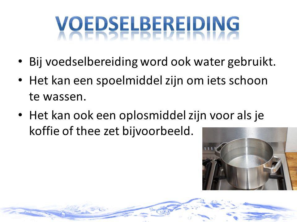 voedselbereiding Bij voedselbereiding word ook water gebruikt.