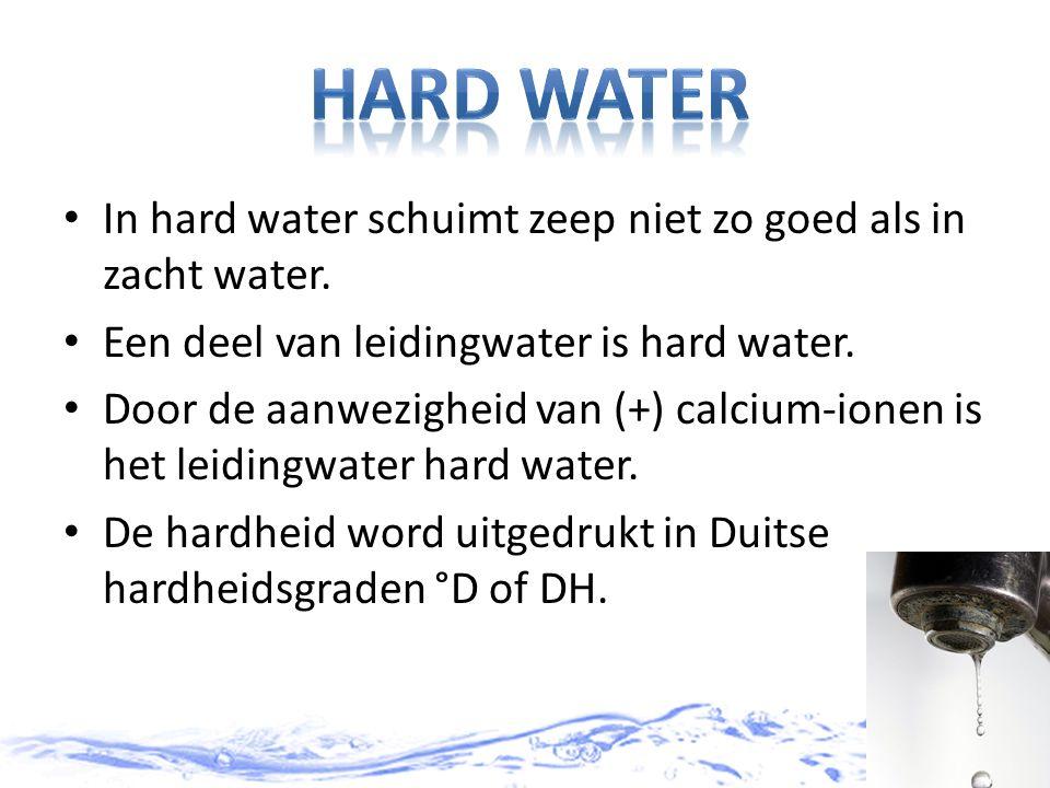 Hard water In hard water schuimt zeep niet zo goed als in zacht water.