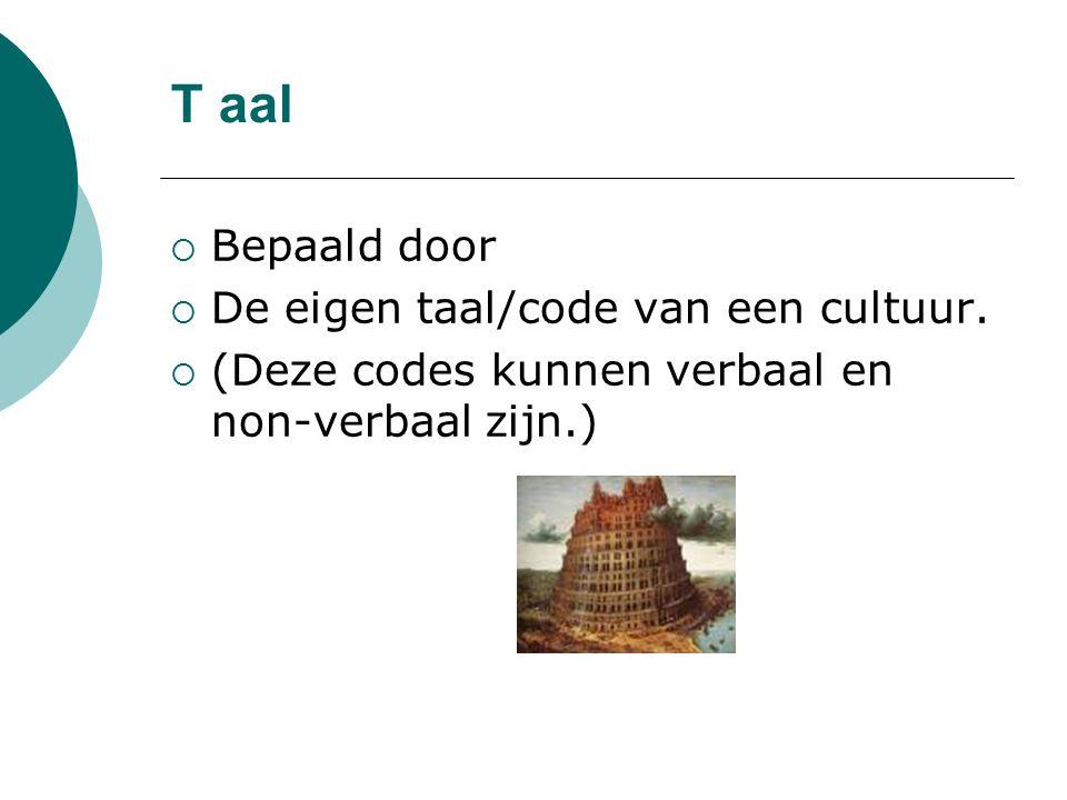 T aal Bepaald door De eigen taal/code van een cultuur.
