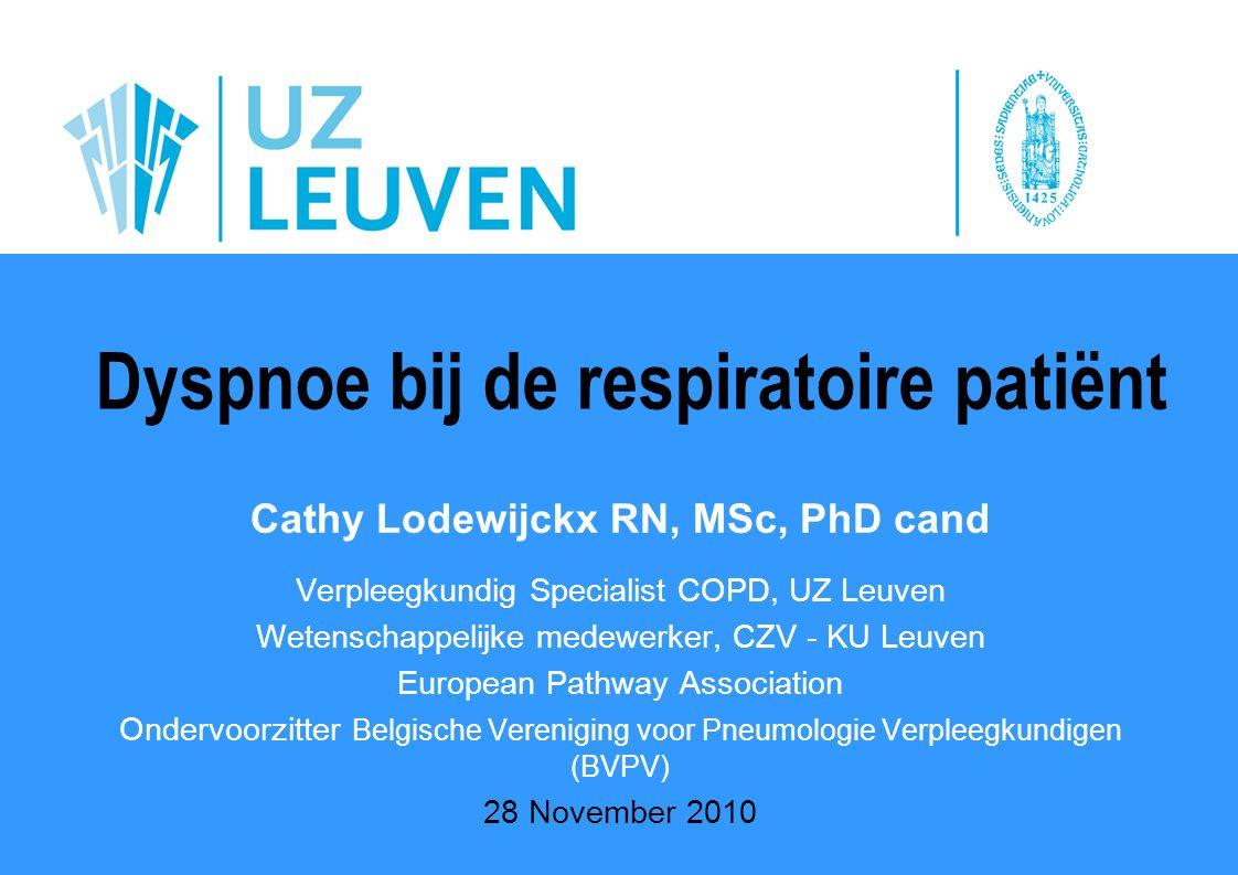 Dyspnoe bij de respiratoire patiënt Cathy Lodewijckx RN, MSc, PhD cand
