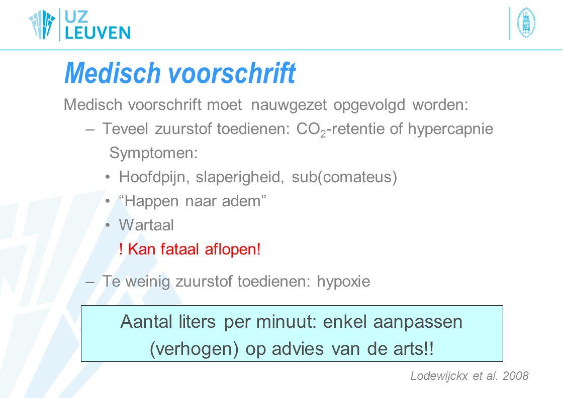 Medisch voorschrift Medisch voorschrift moet nauwgezet opgevolgd worden: Teveel zuurstof toedienen: CO2-retentie of hypercapnie.