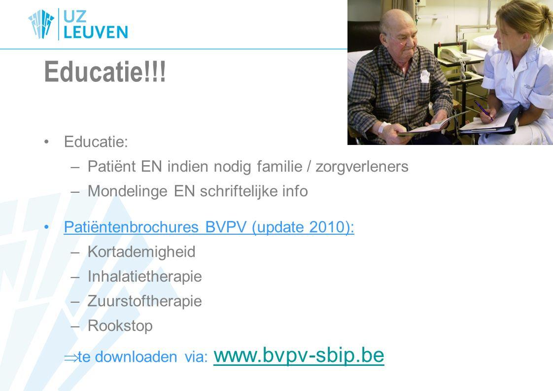 Educatie!!! Educatie: Patiënt EN indien nodig familie / zorgverleners