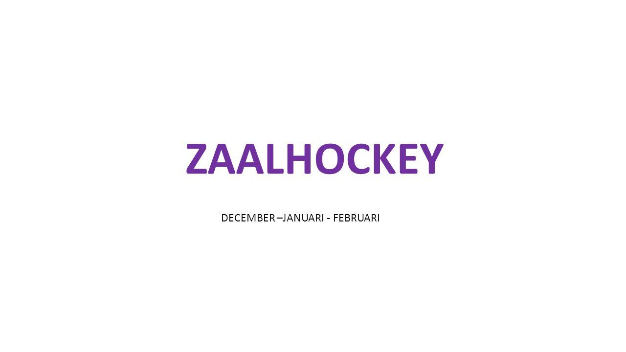 ZAALHOCKEY DECEMBER –JANUARI - FEBRUARI