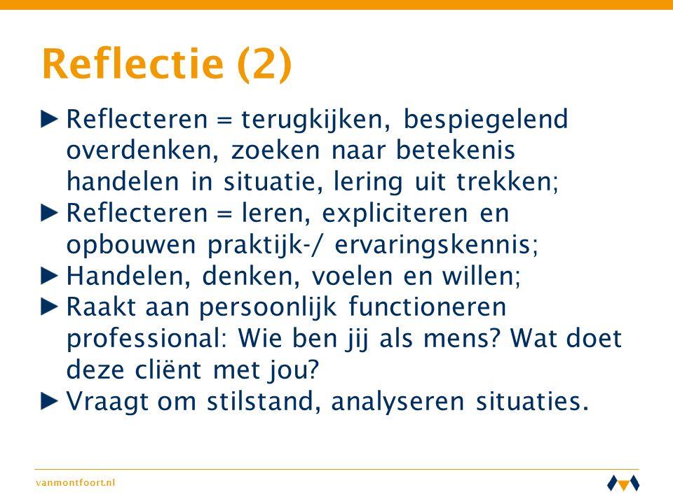 Reflectie (2) Reflecteren = terugkijken, bespiegelend overdenken, zoeken naar betekenis handelen in situatie, lering uit trekken;