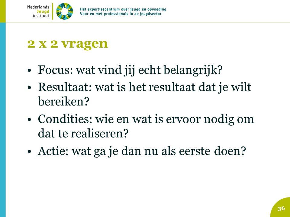 2 x 2 vragen Focus: wat vind jij echt belangrijk