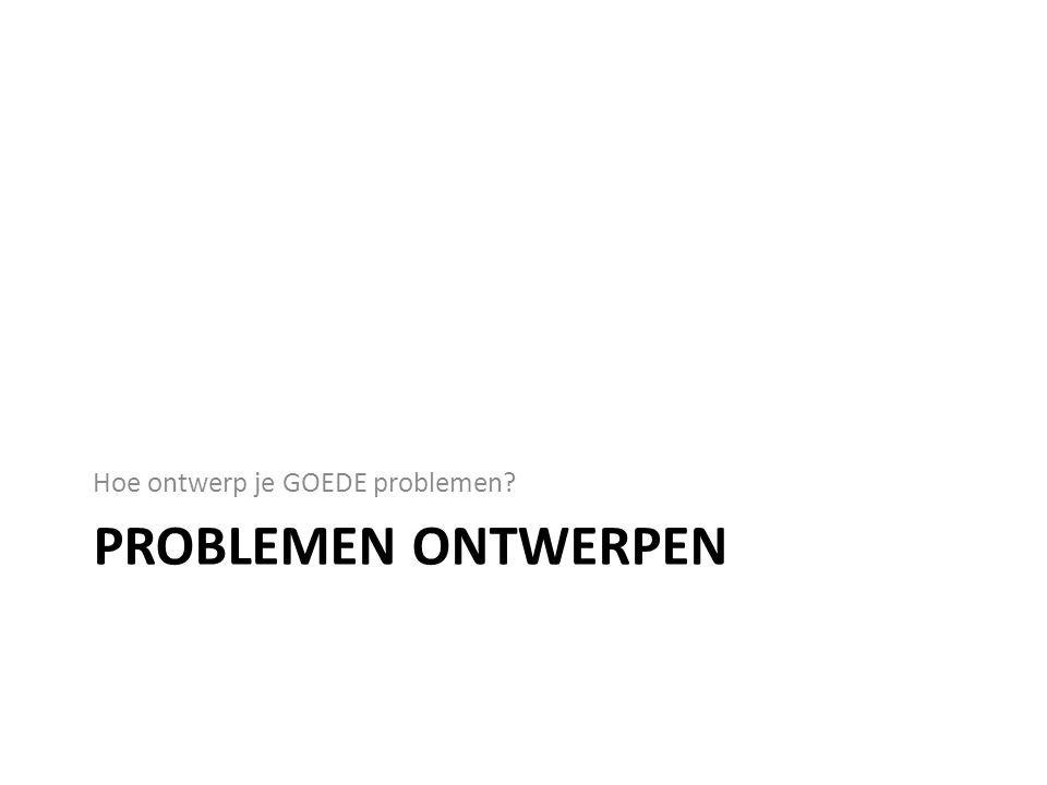 Hoe ontwerp je GOEDE problemen