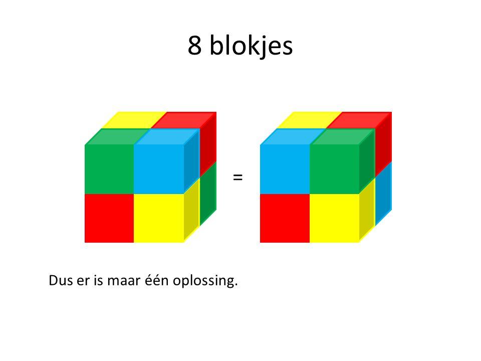 8 blokjes = Dus er is maar één oplossing.