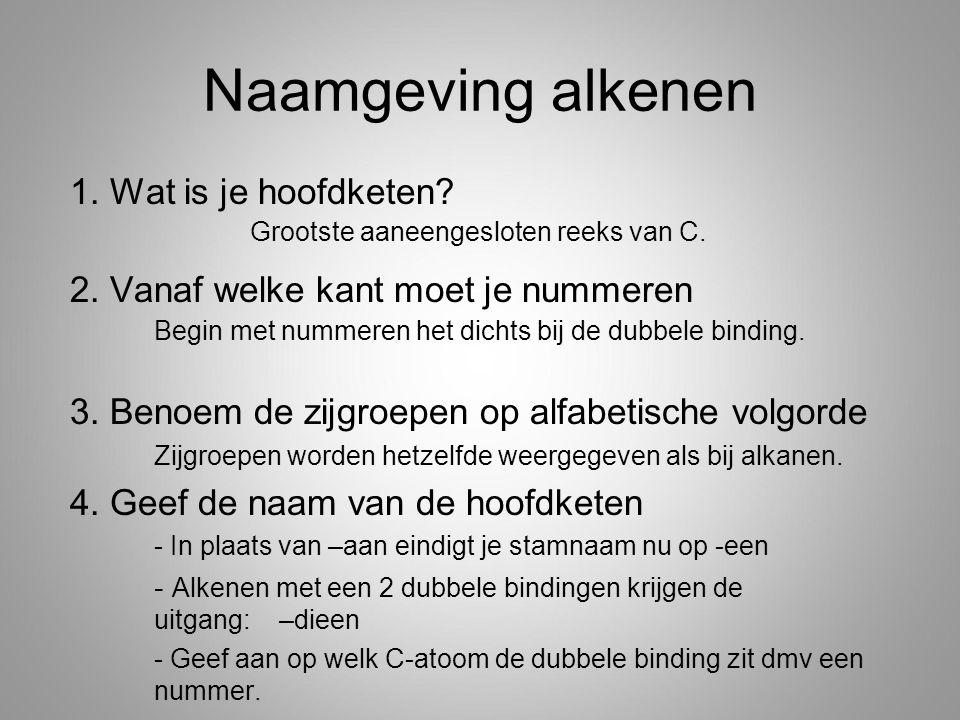 Naamgeving alkenen 1. Wat is je hoofdketen