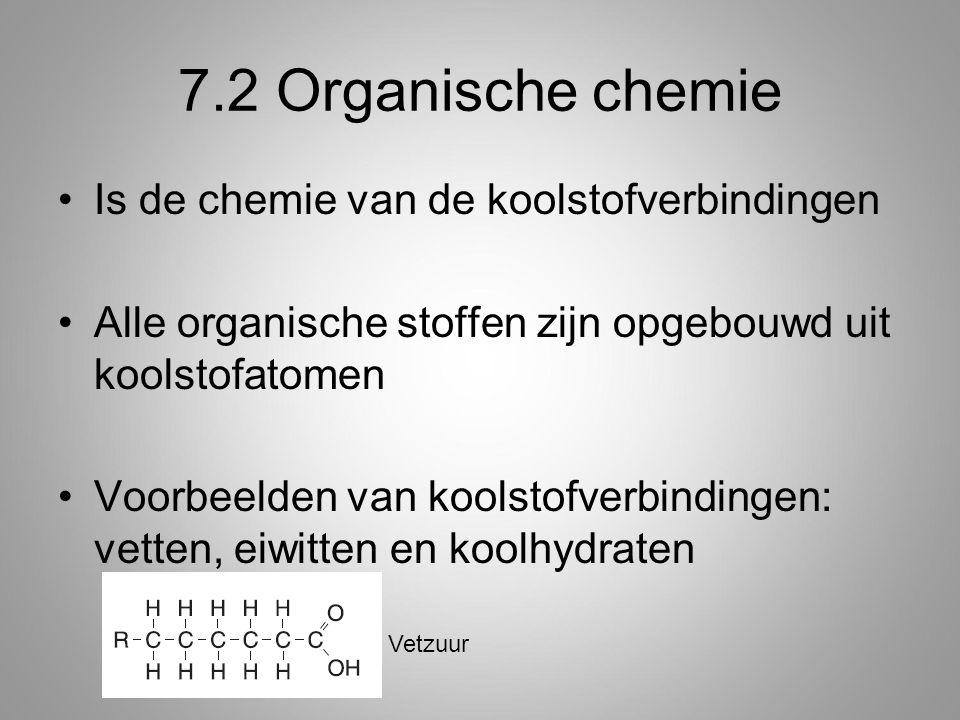 7.2 Organische chemie Is de chemie van de koolstofverbindingen