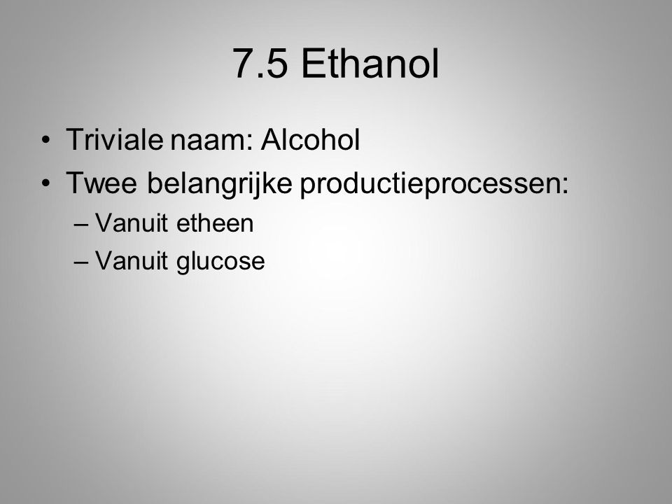 7.5 Ethanol Triviale naam: Alcohol