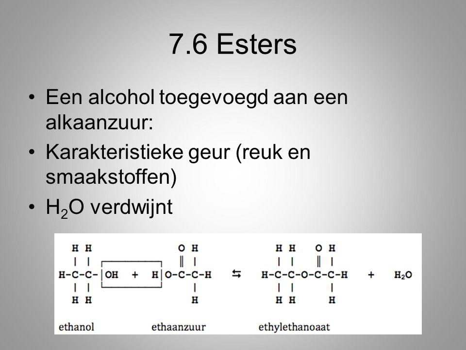 7.6 Esters Een alcohol toegevoegd aan een alkaanzuur: