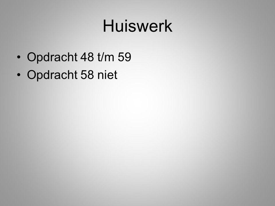 Huiswerk Opdracht 48 t/m 59 Opdracht 58 niet