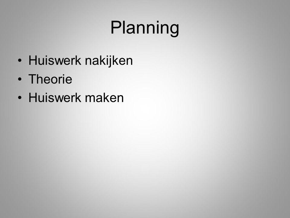 Planning Huiswerk nakijken Theorie Huiswerk maken