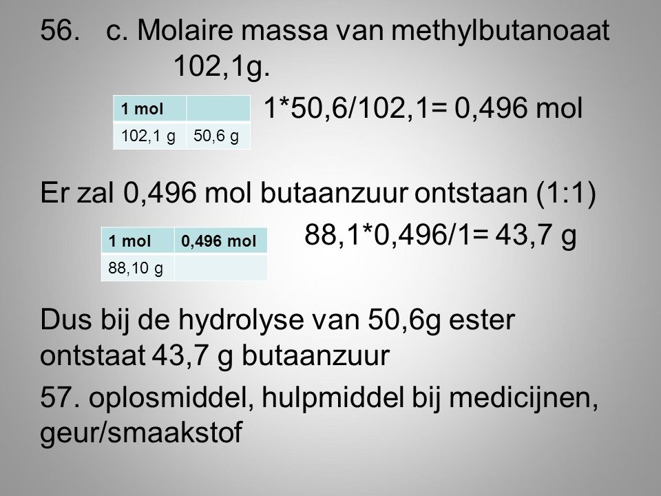 56. c. Molaire massa van methylbutanoaat 102,1g. 1